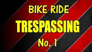 Bike Ride - Trespassing No. 1