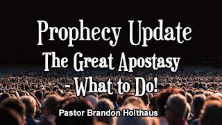 Prophecy Update: The Great Apostasy - What to Do!