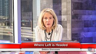 Where Left is Headed | Debbie Discusses 1.11.21