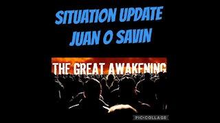 Situation Update W/JUAN O SAVIN