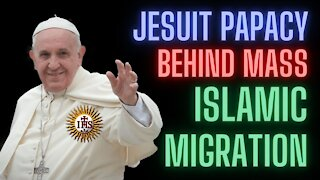 Jesuit Papacy Behind Mass Islamic Migration Into Europe