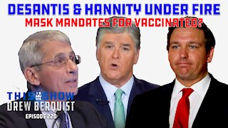 Ron DeSantis & Hannity Under Fire For Vaccine Support, Fauci Threatens New Mask Mandates | Ep 220