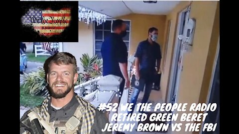 #52 We The People Radio - w/ Green Beret Jeremy Brown vs the FBI