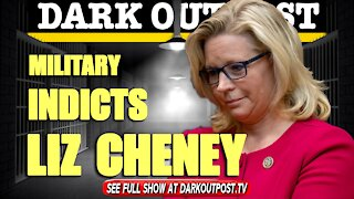 Dark Outpost 05-17-2021 Military Indicts Liz Cheney
