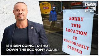 Ep. 1576 Is Biden Going To Shut Down The Economy Again? - The Dan Bongino Show