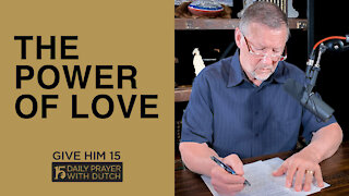 The Power of Love   Give Him 15: Daily Prayer with Dutch   March 19