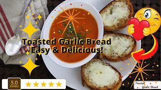 Toasted Garlic Bread Easy and Delicious Recipe