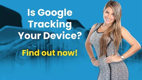 Is Google Tracking Your Device? Find Out Now