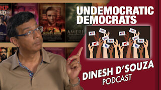 UNDEMOCRATIC DEMOCRATS Dinesh D'Souza Podcast Ep44