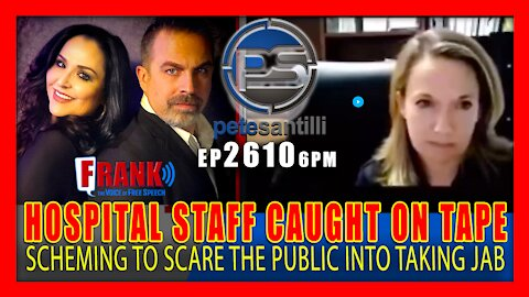 EP 2610-6PM Hospital Administrators CAUGHT ON CAMERA Scheming To SCARE The Public Into Taking Jab