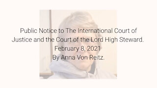Public Notice to The International Court of Justice... February 8, 2021 By Anna Von Reitz