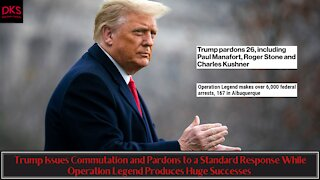 Trump Issues Commutations and Pardons & Reports From Operation Legend Produce Huge Successes'