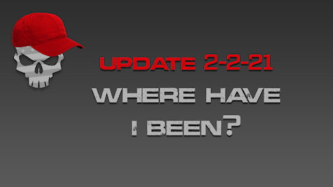 UPDATE 2-2-21: Where Have I Been