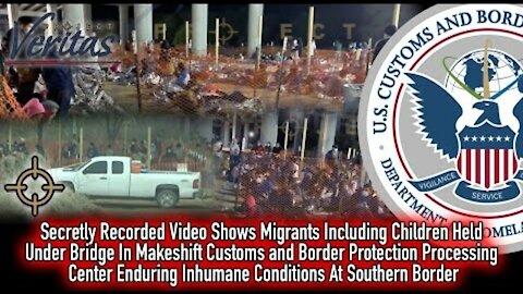 ~SECRETLY RECORDED VIDEO: MIGRANTS HELD UNDER BRIDGE IN HORRIFIC CONDITIONS IN CBP PROCESS CENT.