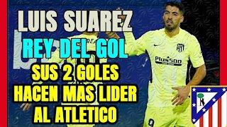 LUIS SUÁREZ anota 2 GOLES y consolida el LIDERAZGO del ATLÉTICO