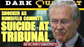 Dark Outpost 07-20-2021 Shocker As Rumsfeld Commits Suicide At Tribunal