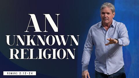 An Unknown Religion - Part 1 (Romans 2:12-24)