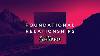 FOUNDATIONAL RELATIONSHIPS, Continues