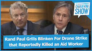 Rand Paul Grills Blinken For Drone Strike that Reportedly Killed an Aid Worker