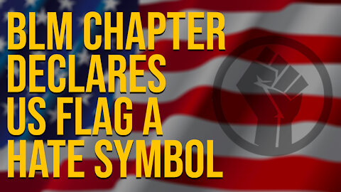 BLM Chapter Declares U.S. Flag As A Hate Symbol