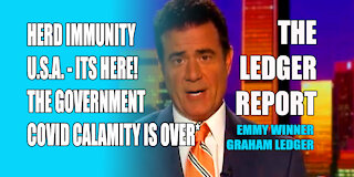 Herd Immunity USA – It's Here! The Government COVID Calamity Is Over* - Ledger Report 1155