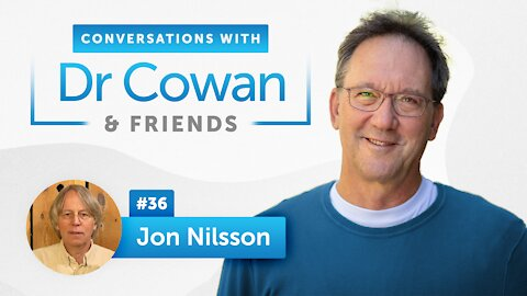 Conversations with Dr. Cowan & Friends  Ep 36: Jon Nilsson