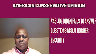 #46 Joe Biden refuses to answer questions on border security