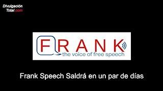 19-ABR-2021 Frank Speech Saldrá en un par de días