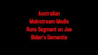 Australian Mainstream Media Runs Segment on Joe Biden's Dementia 2-20-2021