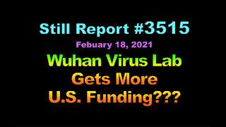 Wuhan Virus Lab Gets More U.S. Funding??? , 3515