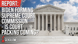 REPORT: Biden Forming Supreme Court Commission - Is Court Packing Coming?