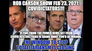 ROB CARSON SHOW FEB 23, 2021: COVIDICTATORS WILL NEVER SURRENDER POWER!