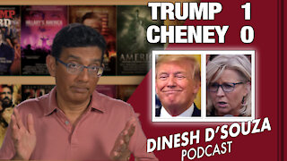 TRUMP 1, CHENEY 0 Dinesh D'Souza Podcast Ep 88