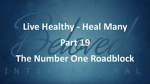 """Live Healthy - Heal Many (part 19) """"The Number One Roadblock"""""""