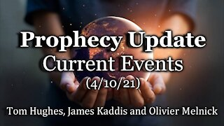 Prophecy Update: Current Events (4/10/21)