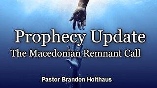 Prophecy Update: The Macedonian Remnant Call