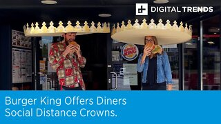 Burger King Offers Diners Social Distance Crowns.