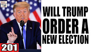 201. Will Trump Order a NEW Election?
