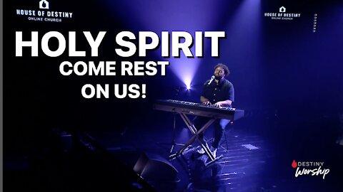 Holy Spirit Come Rest On Us!   Destiny Worship   House Of Destiny Network