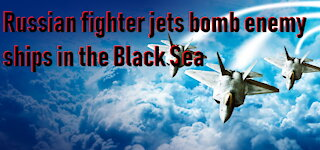 TERRIBLE: Russian fighter jets bomb enemy ships in the Black Sea