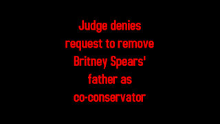 Judge denies request to remove Britney Spears' father as co-conservator 7-2-2021