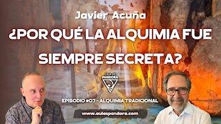 ¿POR QUÉ LA ALQUIMIA FUE SIEMPRE SECRETA? con Javier Acuña
