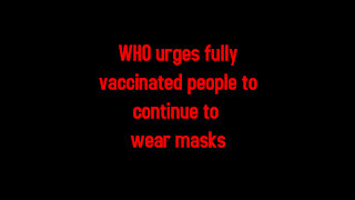 WHO urges fully vaccinated people to continue to wear masks 6-27-2021