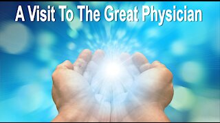 A VISIT TO THE GREAT PHYSICIAN