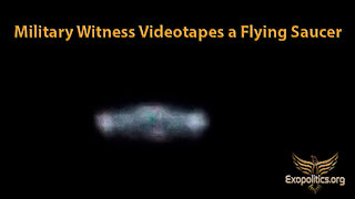 Military Witness videotapes Flying Saucer