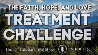 18 Mar 21, The Dr. Luis Sandoval Show: The Faith, Hope, and Love Treatment Challenge