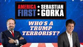 Who's a Trump terrorist? Buck Sexton with Sebastian Gorka on AMERICA First