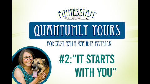 #2: It starts with you! - Quantumly Yours (Finnessiam Health's Podcast)