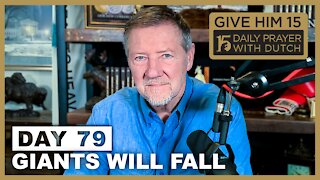 Giants Will Fall | Give Him 15: Daily Prayer with Dutch Day 79