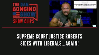 Supreme Court Justice Roberts Sides With Liberals...AGAIN! - Dan Bongino Show Clips